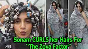 """Sonam Kapoor CURLS her Straight Hairs For """"The Zoya Factor"""" [Video]"""