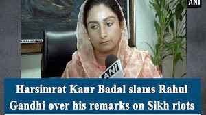 Harsimrat Kaur Badal slams Rahul Gandhi over his remarks on Sikh riots [Video]