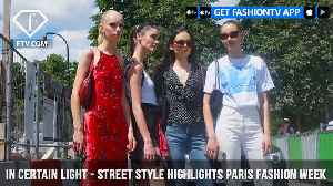 In Certain Light - Street Style Highlights Paris Fashion Week Haute Couture 2018 | FashionTV | FTV [Video]