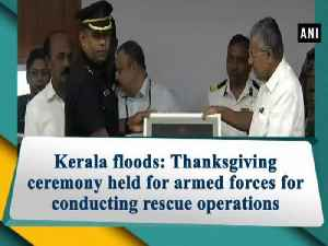 Kerala floods: Thanksgiving ceremony held for armed forces for conducting rescue operations [Video]