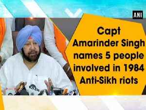 Capt Amarinder Singh names 5 people involved in 1984 Anti-Sikh riots [Video]
