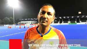 We Will Get Goals At The Right Time Says Harendra Singh [Video]