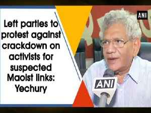 Left parties to protest against crackdown on activists for suspected Maoist links: Yechury [Video]