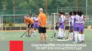 Coach Marine Told Indian Girls To Opt For Pro-Active Play [Video]