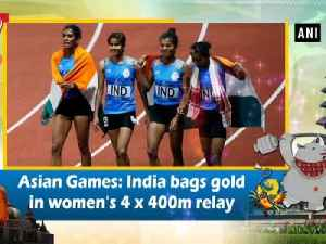 Asian Games: India bags gold in women's 4 x 400m relay [Video]