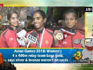 Asian Games 2018: Women's 4 x 400m relay team bags gold, says silver & bronze weren't on cards [Video]