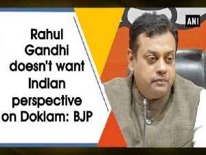 Rahul Gandhi doesn't want Indian perspective on Doklam: BJP [Video]