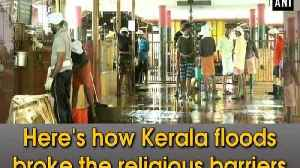 Here's how Kerala floods broke the religious barriers [Video]
