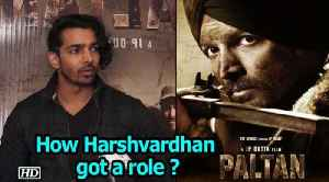 """How Harshvardhan got a role in """"PALTAN"""" ? [Video]"""