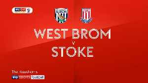 West Brom 2-1 Stoke [Video]