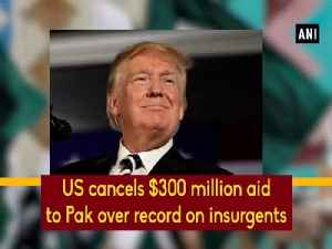 US cancels $300 million aid to Pak over record on insurgents [Video]