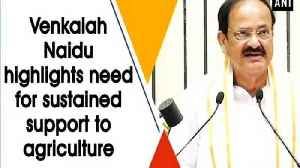 Venkaiah Naidu highlights need for sustained support to agriculture [Video]