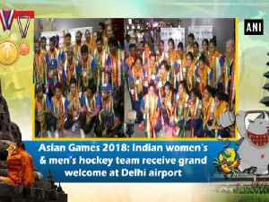 Asian Games 2018: Indian women's & men's hockey team receive grand welcome at Delhi airport [Video]