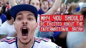 Why You SHOULD Be Excited About The International Break [Video]
