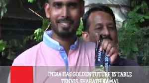 India Has Golden Future In Table Tennis, Sharath Kamal [Video]