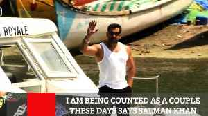 I Am Being Counted As A Couple These Days Says Salman Khan [Video]