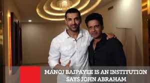 Manoj Bajpayee Is An Institution Says John Abraham [Video]