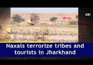 Naxals terrorize tribes and tourists in Jharkhand [Video]