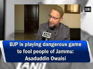 BJP is playing dangerous game to fool people of Jammu: Asaduddin Owaisi [Video]