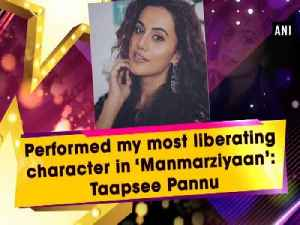 Performed my most liberating character in 'Manmarziyaan': Taapsee Pannu [Video]
