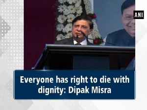 Everyone has right to die with dignity: Dipak Misra [Video]