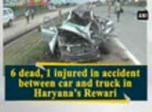 6 dead, 1 injured in accident between car and truck in Haryana's Rewari [Video]