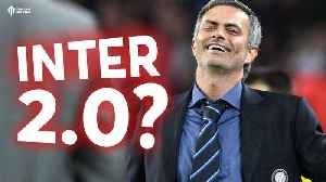 Is Jose Mourinho Building Inter 2.0? [Video]