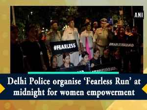 Delhi Police organise 'Fearless Run' at midnight for women empowerment [Video]