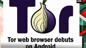 Tor web browser debuts on Android [Video]