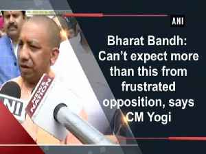 Bharat Bandh: Can't expect more than this from frustrated opposition, says CM Yogi [Video]