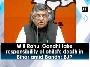 Will Rahul Gandhi take responsibility of child's death in Bihar amid Bandh: BJP [Video]