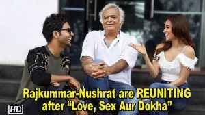 "Rajkummar & Nushrat are REUNITING after ""Love, Sex Aur Dokha"" [Video]"