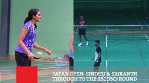 Japan Open- Sindhu & Srikanth Through To The Second Round [Video]