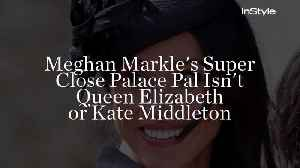 Meghan Markle's Super Close Palace Pal Isn't Queen Elizabeth or Kate Middleton [Video]