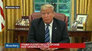 News video: Trump Says Puerto Rico Response Was an 'Unsung Success'