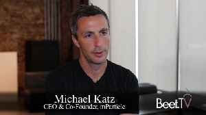 mParticle's Katz On The Challenge Of Unifying Data [Video]