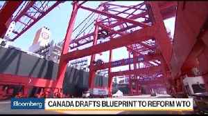 Canada to Propose WTO Reform Amid U.S. Protectionism [Video]