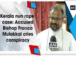 Kerala nun rape case: Accused Bishop Franco Mulakkal cries conspiracy [Video]