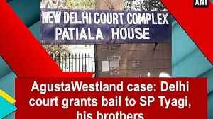 AgustaWestland case: Delhi court grants bail to SP Tyagi, his brothers [Video]