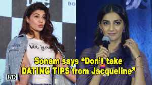 "Sonam says ""Don't take DATING TIPS from Jacqueline"" 