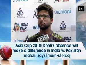 Asia Cup 2018: Kohli's absence will make a difference in India vs Pakistan match, says Imam-ul Haq [Video]