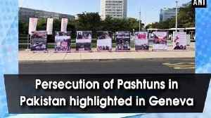 Persecution of Pashtuns in Pakistan highlighted in Geneva [Video]