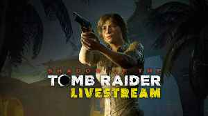 Shadow Of The Tomb Raider First Hour Livestream With Rich Briggs [Video]
