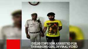 Delhi Cop's Son Arrested For Thrashing Girl In Viral Video [Video]