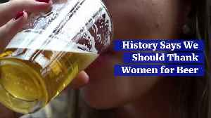 History Says We Should Thank Women for Beer [Video]