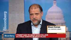 News video: Trump Is Said to Push for $200 Billion in China Tariffs Despite Talks