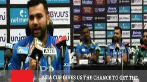 Asia Cup Gives Us The Chance To Get The Combination Right For The Wc- Rohit Sharma [Video]