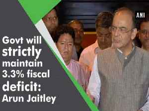Govt will strictly maintain 3.3% fiscal deficit: Arun Jaitley [Video]