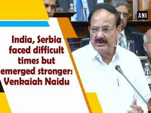 News video: India, Serbia faced difficult times but emerged stronger: Venkaiah Naidu