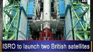 ISRO to launch two British satellites [Video]